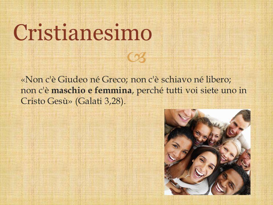  «Non c'è Giudeo né Greco; non c'è schiavo né libero; non c'è maschio e femmina, perché tutti voi siete uno in Cristo Gesù» (Galati 3,28). Cristianes