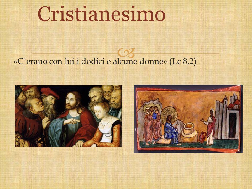  «C`erano con lui i dodici e alcune donne» (Lc 8,2) Cristianesimo