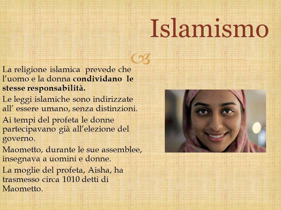  La religione islamica prevede che l'uomo e la donna condividano le stesse responsabilità. Le leggi islamiche sono indirizzate all' essere umano, sen