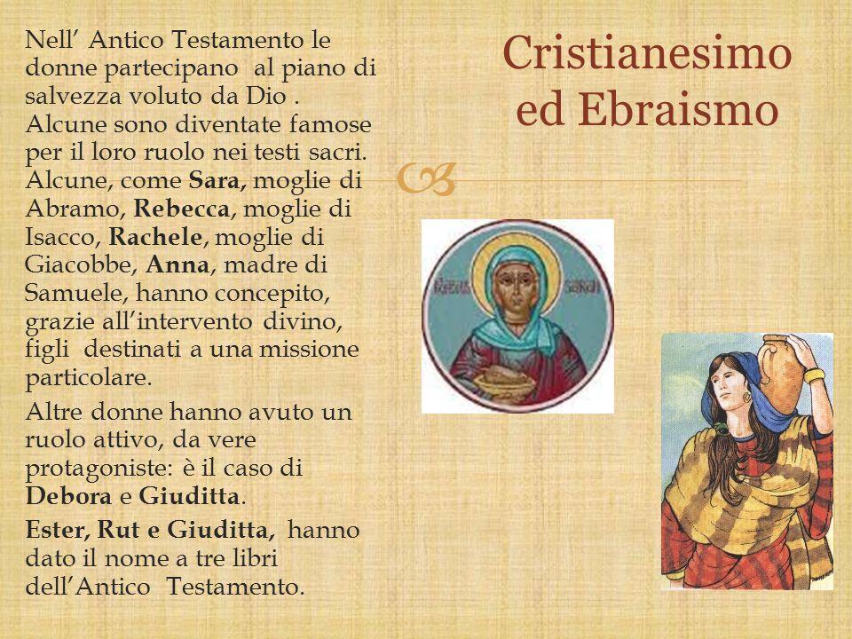  Nell' Antico Testamento le donne partecipano al piano di salvezza voluto da Dio. Alcune sono diventate famose per il loro ruolo nei testi sacri. Alc