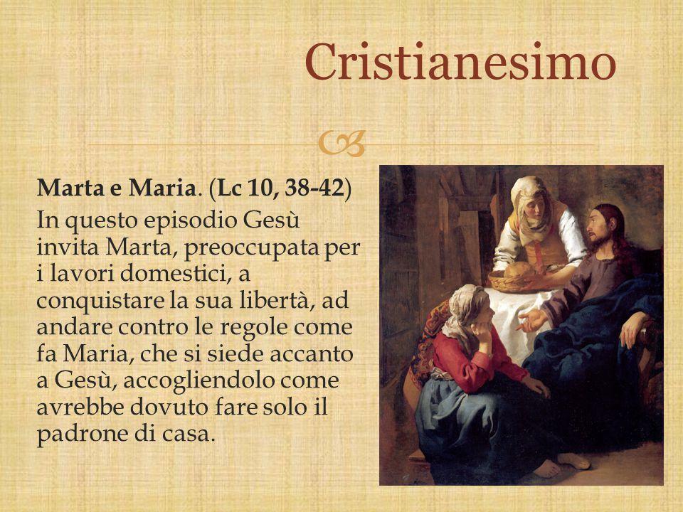  Marta e Maria. ( Lc 10, 38-42 ) In questo episodio Gesù invita Marta, preoccupata per i lavori domestici, a conquistare la sua libertà, ad andare co