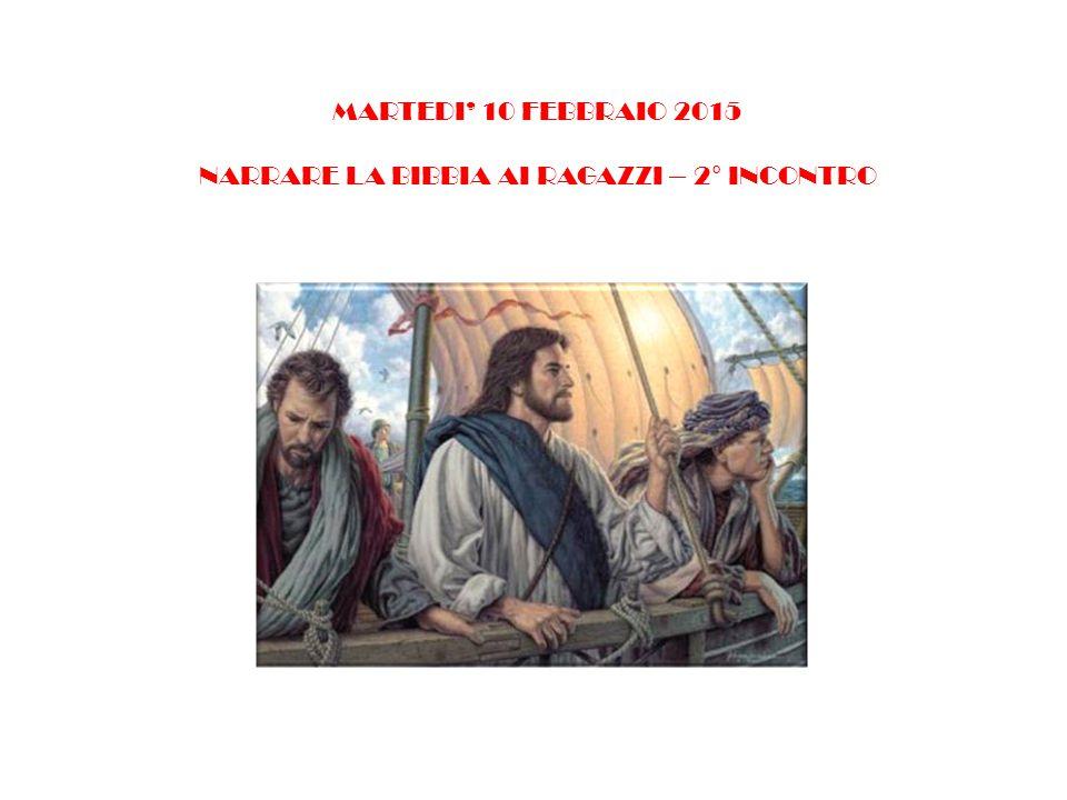MARTEDI' 10 FEBBRAIO 2015 NARRARE LA BIBBIA AI RAGAZZI – 2° INCONTRO