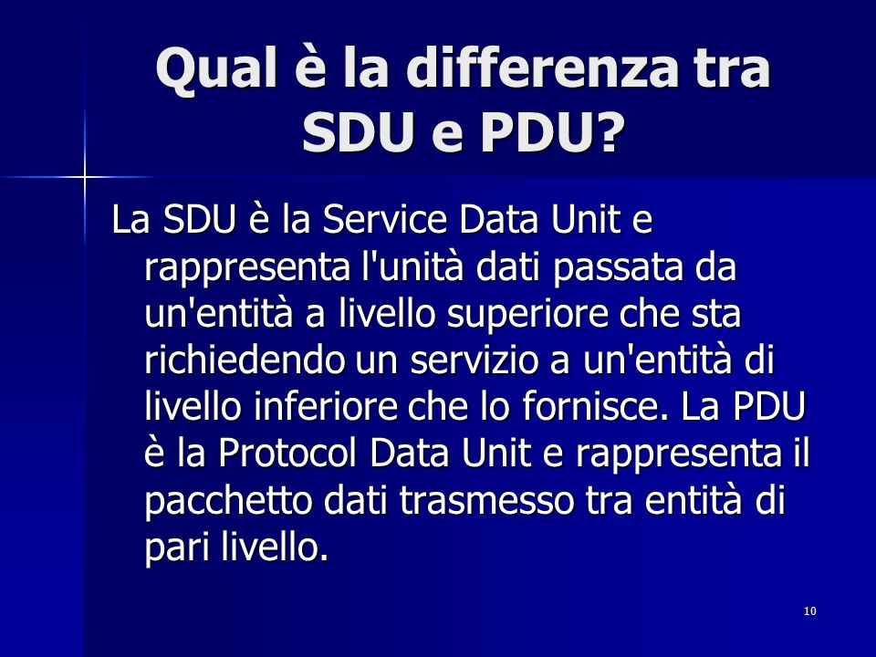 10 Qual è la differenza tra SDU e PDU.