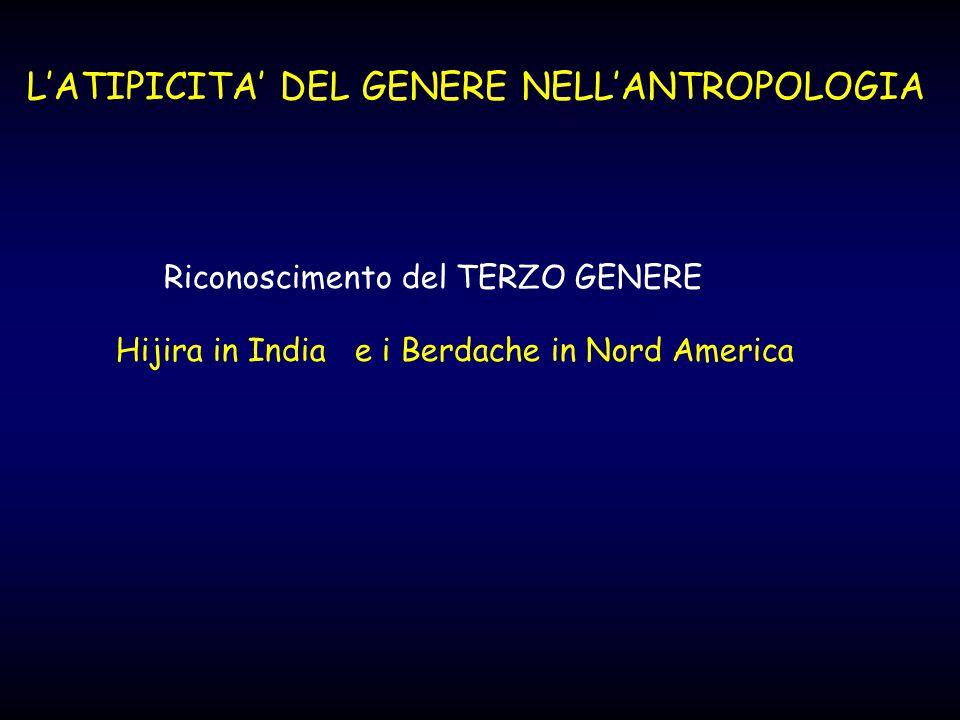 L'ATIPICITA' DEL GENERE NELL'ANTROPOLOGIA Riconoscimento del TERZO GENERE Hijira in India e i Berdache in Nord America