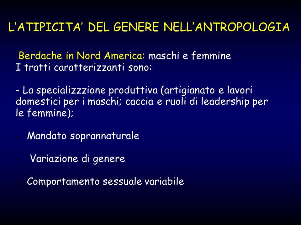 L'ATIPICITA' DEL GENERE NELL'ANTROPOLOGIA Berdache in Nord America: maschi e femmine I tratti caratterizzanti sono: - La specializzzione produttiva (a
