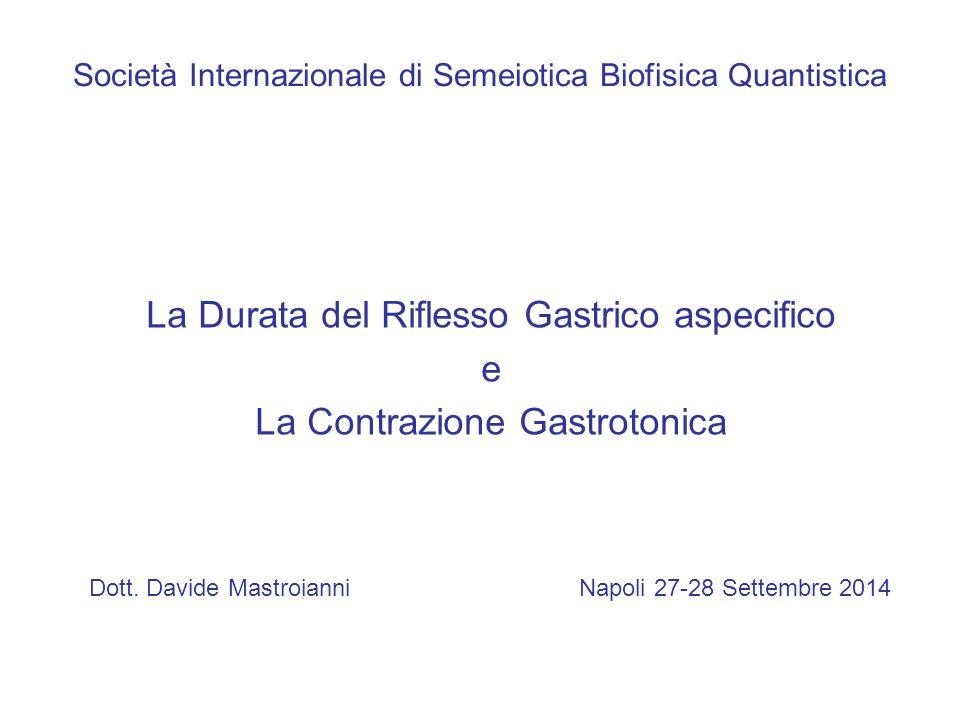 Società Internazionale di Semeiotica Biofisica Quantistica La Durata del Riflesso Gastrico aspecifico e La Contrazione Gastrotonica Dott. Davide Mastr