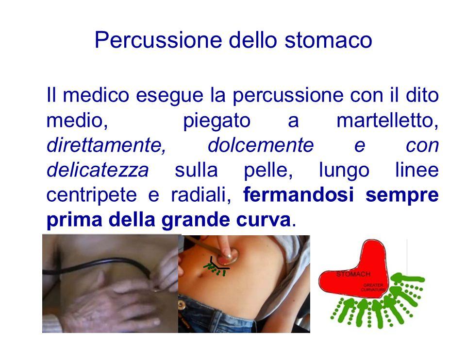 Percussione dello stomaco Il medico esegue la percussione con il dito medio, piegato a martelletto, direttamente, dolcemente e con delicatezza sulla p