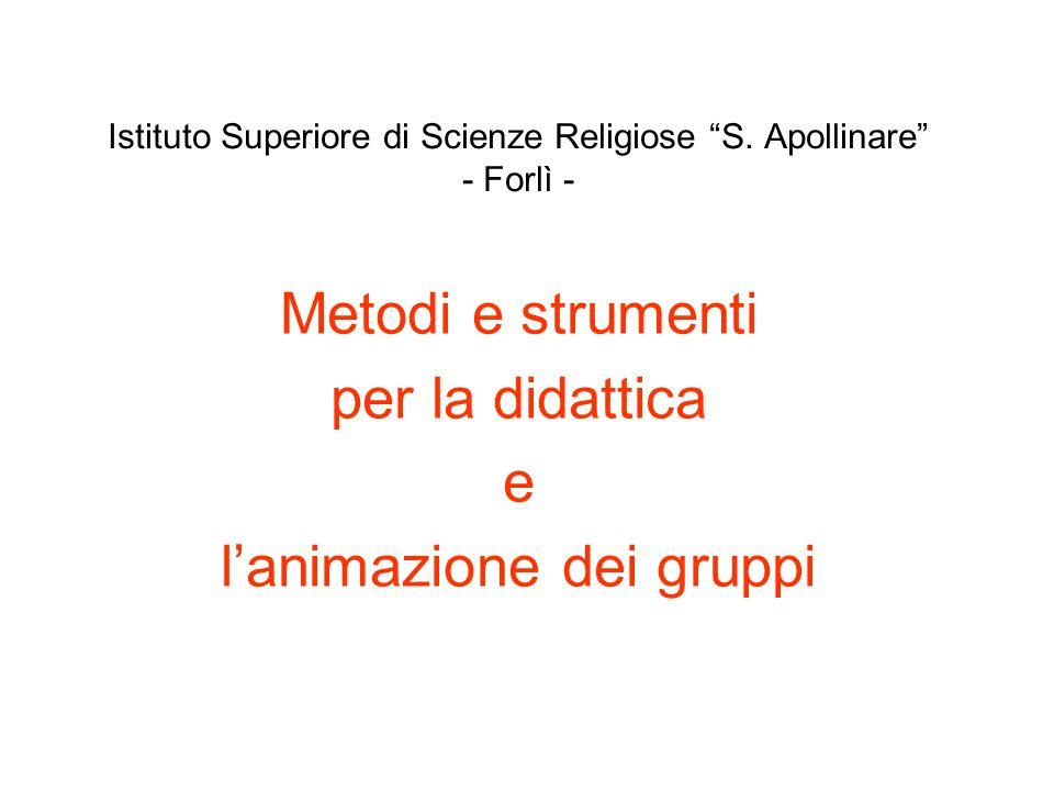 """Istituto Superiore di Scienze Religiose """"S. Apollinare"""" - Forlì - Metodi e strumenti per la didattica e l'animazione dei gruppi"""