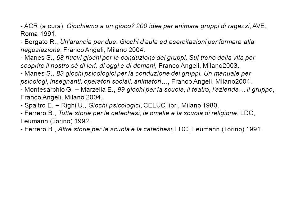 - ACR (a cura), Giochiamo a un gioco? 200 idee per animare gruppi di ragazzi, AVE, Roma 1991. - Borgato R., Un'arancia per due. Giochi d'aula ed eserc
