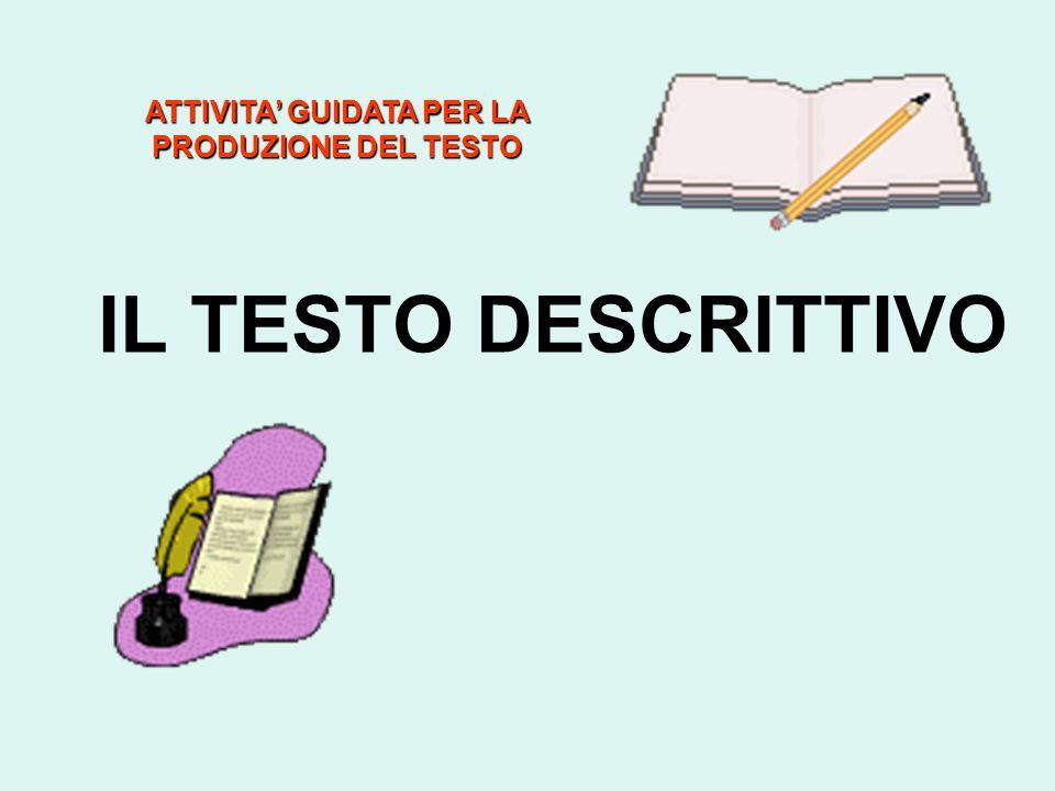IL TESTO DESCRITTIVO ATTIVITA' GUIDATA PER LA PRODUZIONE DEL TESTO