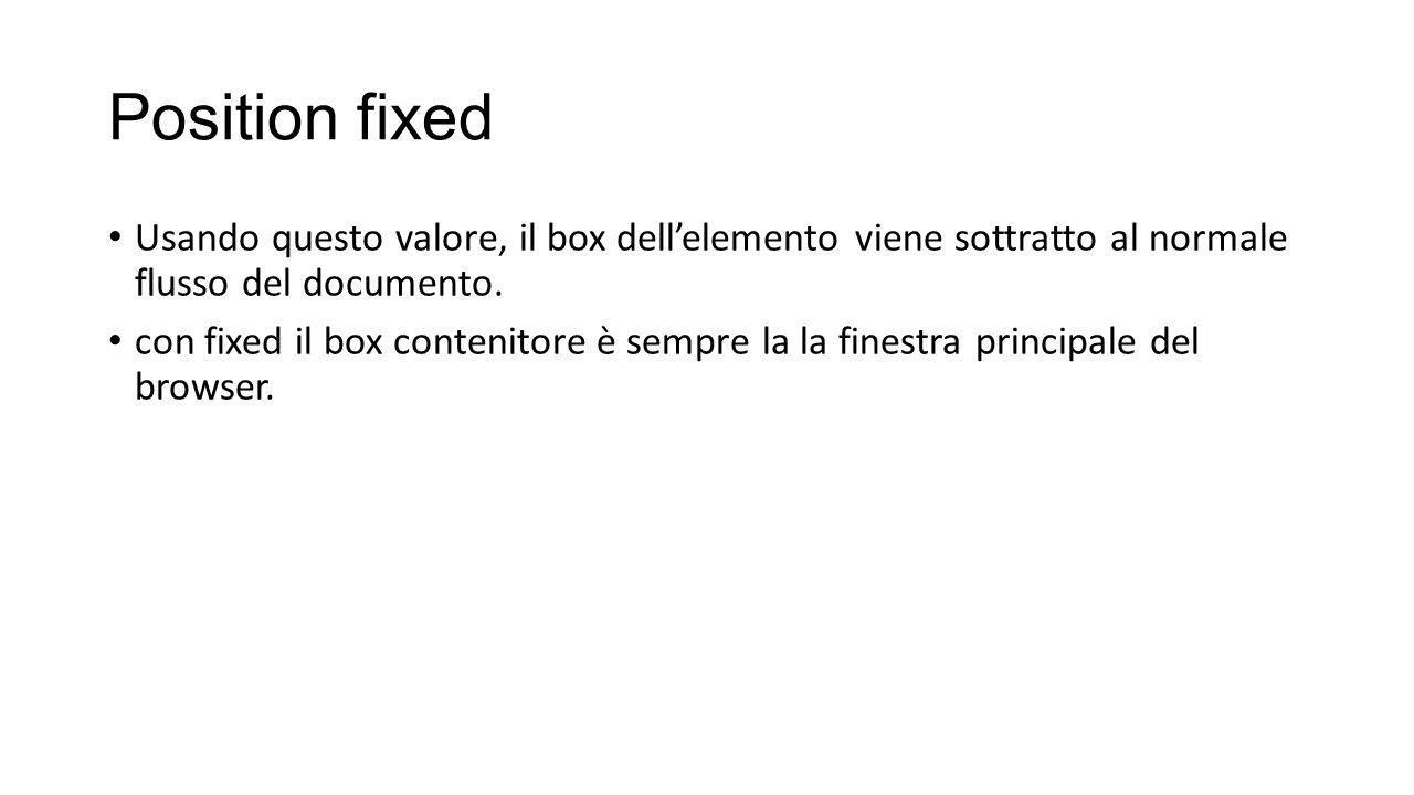 Position fixed Usando questo valore, il box dell'elemento viene sottratto al normale flusso del documento.