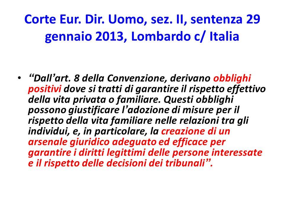 """Corte Eur. Dir. Uomo, sez. II, sentenza 29 gennaio 2013, Lombardo c/ Italia """" Dall ' art. 8 della Convenzione, derivano obblighi positivi dove si trat"""