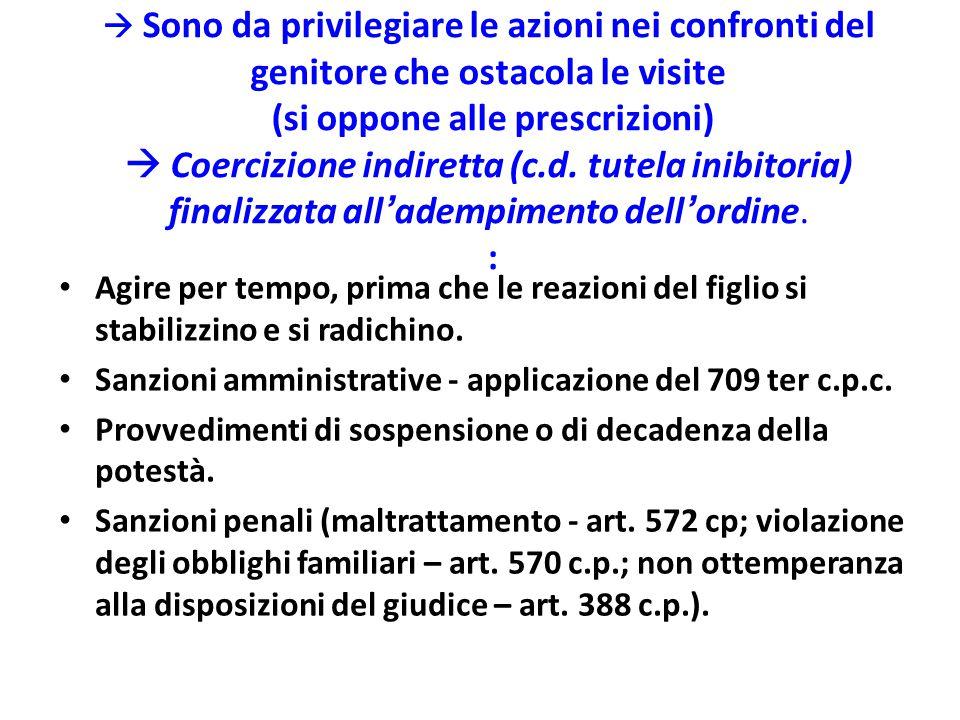  Sono da privilegiare le azioni nei confronti del genitore che ostacola le visite (si oppone alle prescrizioni)  Coercizione indiretta (c.d. tutela