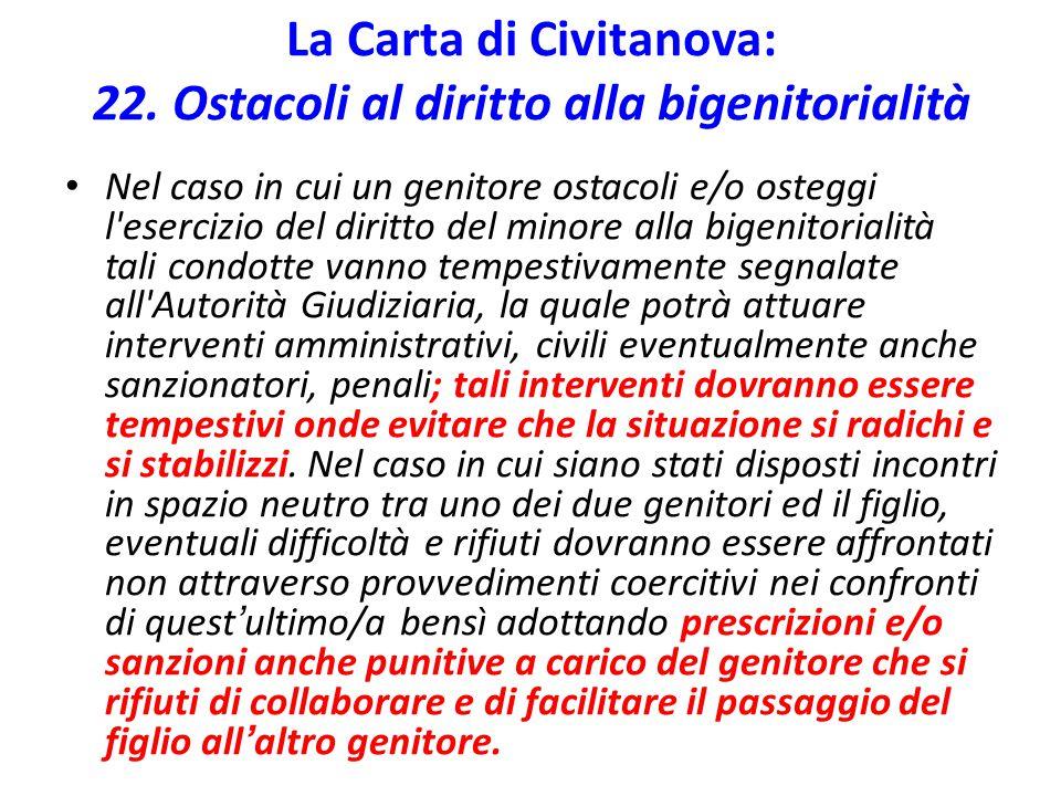 La Carta di Civitanova: 22. Ostacoli al diritto alla bigenitorialità Nel caso in cui un genitore ostacoli e/o osteggi l'esercizio del diritto del mino
