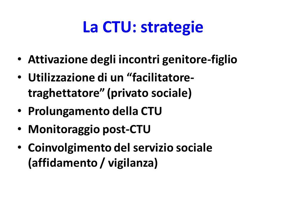 """La CTU: strategie Attivazione degli incontri genitore-figlio Utilizzazione di un """"facilitatore- traghettatore"""" (privato sociale) Prolungamento della C"""