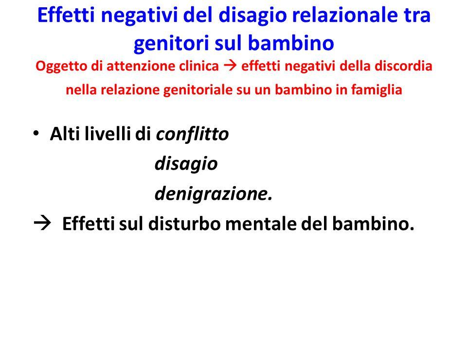 Effetti negativi del disagio relazionale tra genitori sul bambino Oggetto di attenzione clinica  effetti negativi della discordia nella relazione gen