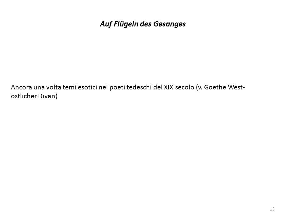 13 Auf Flügeln des Gesanges Ancora una volta temi esotici nei poeti tedeschi del XIX secolo (v.