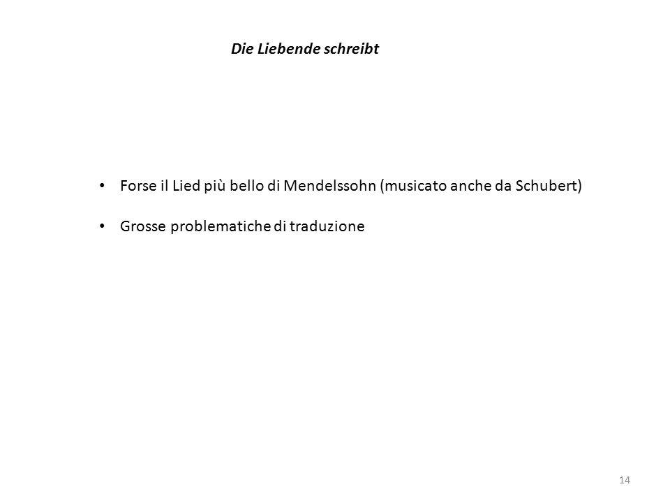 14 Die Liebende schreibt Forse il Lied più bello di Mendelssohn (musicato anche da Schubert) Grosse problematiche di traduzione