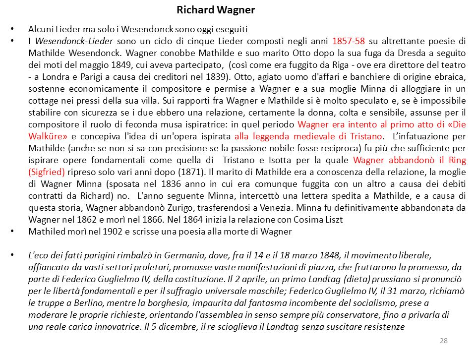 28 Richard Wagner Alcuni Lieder ma solo i Wesendonck sono oggi eseguiti I Wesendonck-Lieder sono un ciclo di cinque Lieder composti negli anni 1857-58 su altrettante poesie di Mathilde Wesendonck.