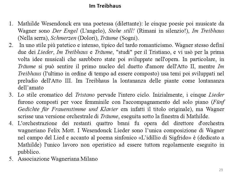 29 Im Treibhaus 1.Mathilde Wesendonck era una poetessa (dilettante): le cinque poesie poi musicate da Wagner sono Der Engel (L angelo), Stehe still.