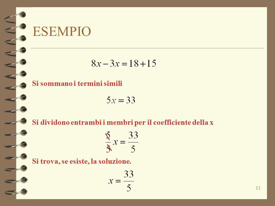 ESEMPIO 11 Si sommano i termini simili Si dividono entrambi i membri per il coefficiente della x Si trova, se esiste, la soluzione.