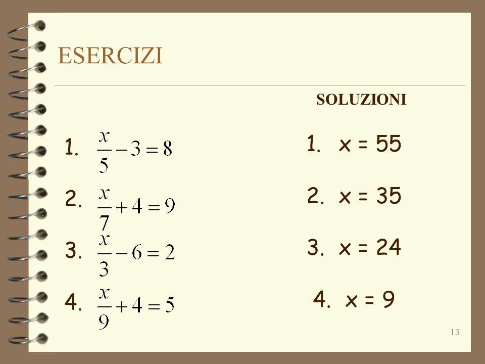 ESERCIZI 13 1. 2. 3. 4. SOLUZIONI 1.x = 55 2.x = 35 3.x = 24 4.x = 9