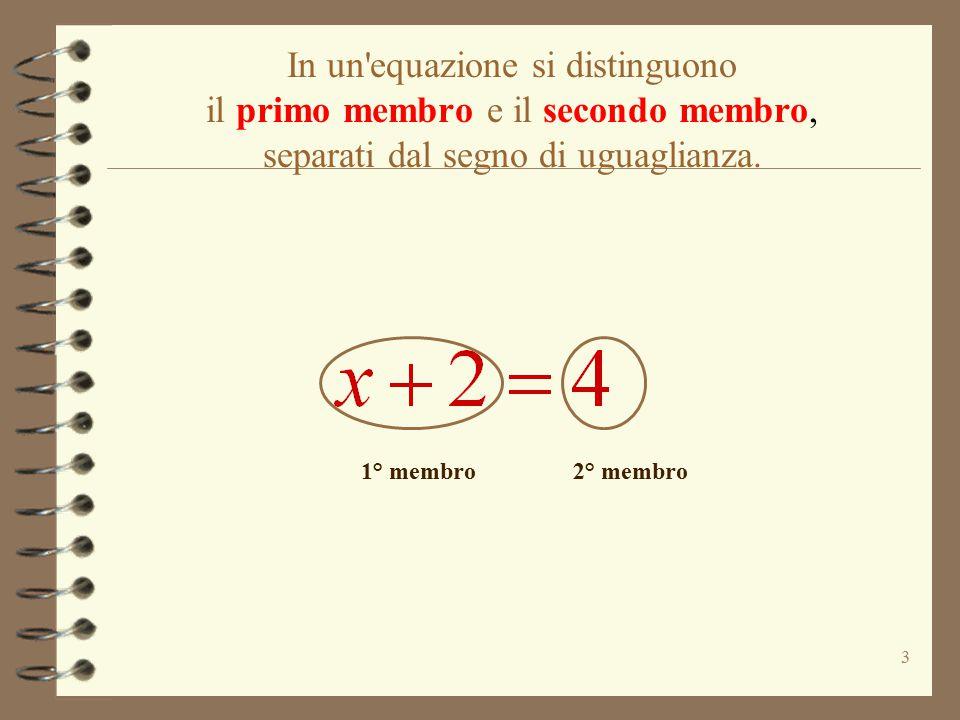 In un equazione si distinguono il primo membro e il secondo membro, separati dal segno di uguaglianza.