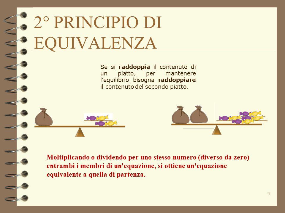 2° PRINCIPIO DI EQUIVALENZA 7 Se si raddoppia il contenuto di un piatto, per mantenere l'equilibrio bisogna raddoppiare il contenuto del secondo piatto.