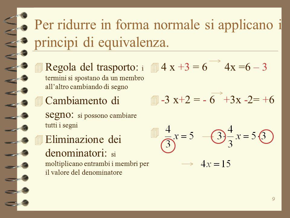 Per ridurre in forma normale si applicano i principi di equivalenza.