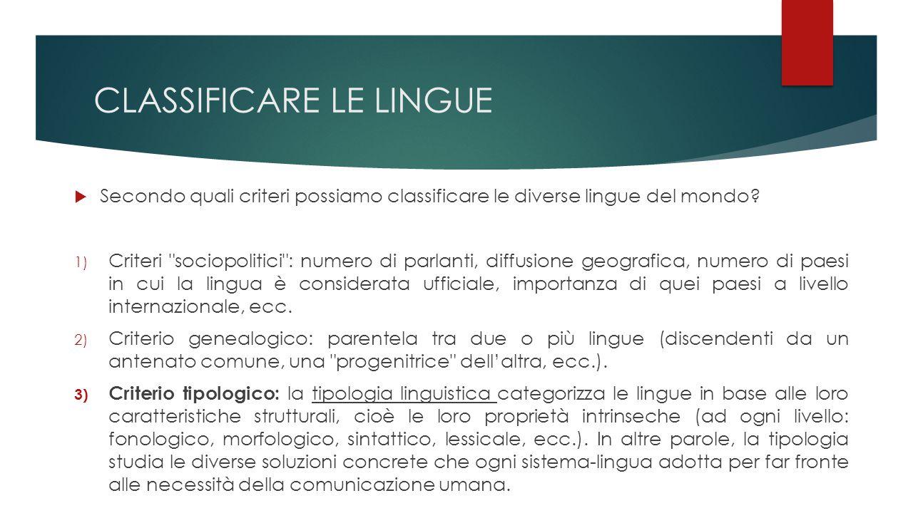 GLI UNIVERSALI LINGUISTICI  Esistono delle caratteristiche comuni a tutte le lingue del mondo.