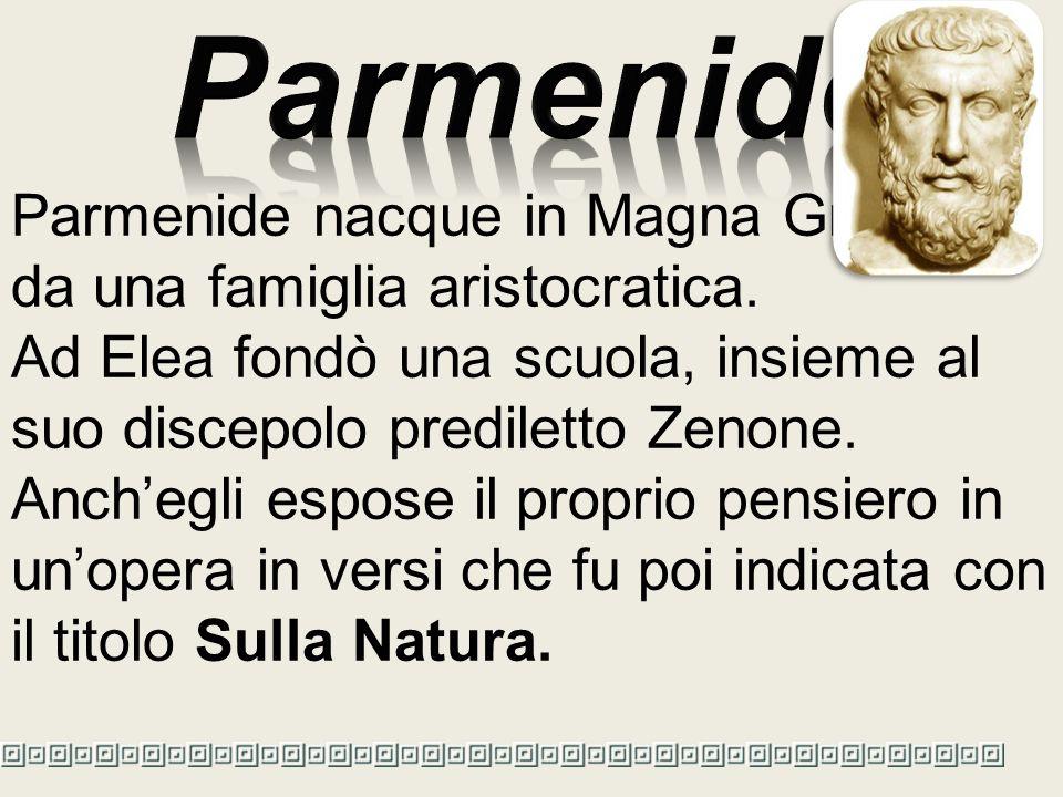 Parmenide nacque in Magna Grecia, da una famiglia aristocratica.