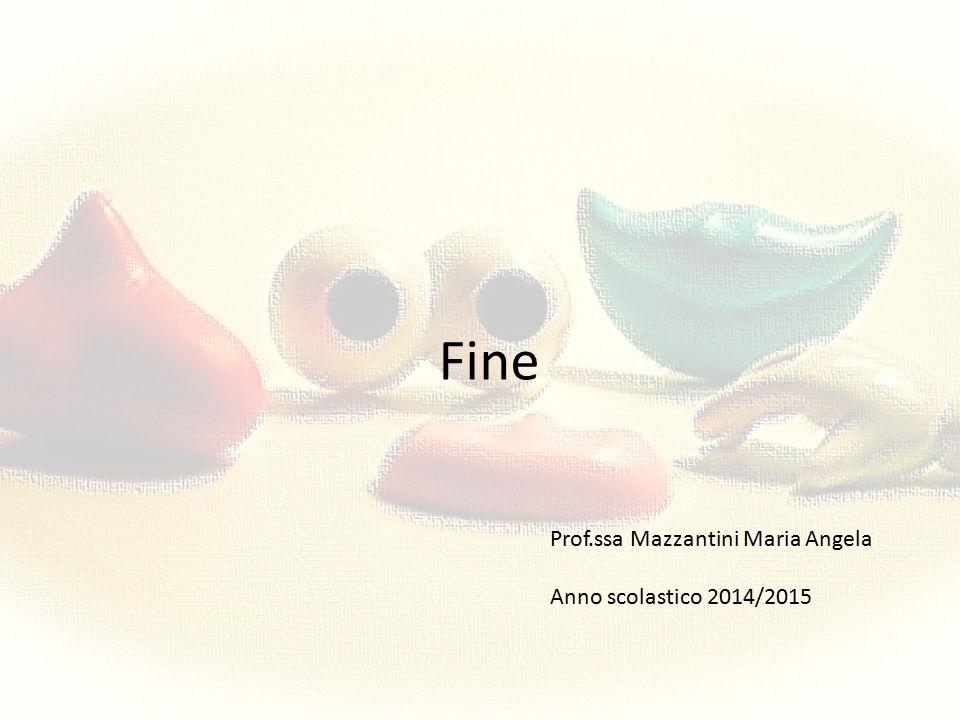 Fine Prof.ssa Mazzantini Maria Angela Anno scolastico 2014/2015
