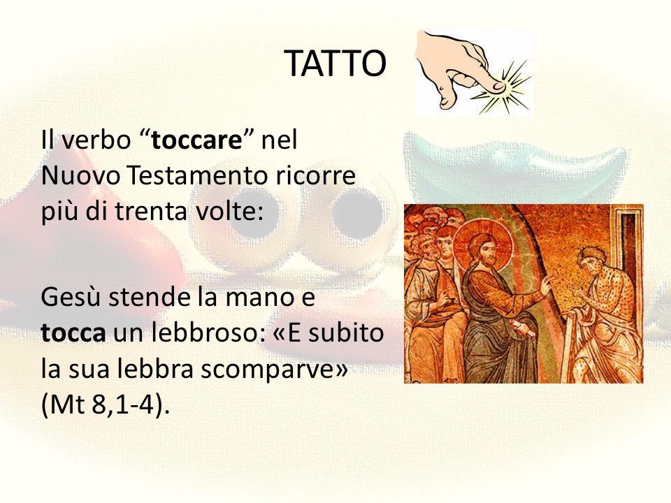 """TATTO Il verbo """"toccare"""" nel Nuovo Testamento ricorre più di trenta volte: Gesù stende la mano e tocca un lebbroso: «E subito la sua lebbra scomparve»"""