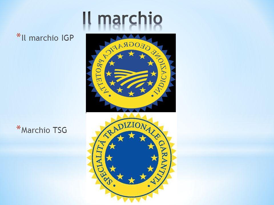 * Il marchio IGP * Marchio TSG