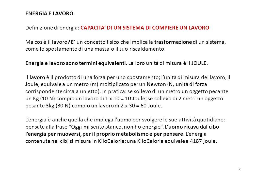 ENERGIA E LAVORO Definizione di energia: CAPACITA' DI UN SISTEMA DI COMPIERE UN LAVORO Ma cos'è il lavoro.