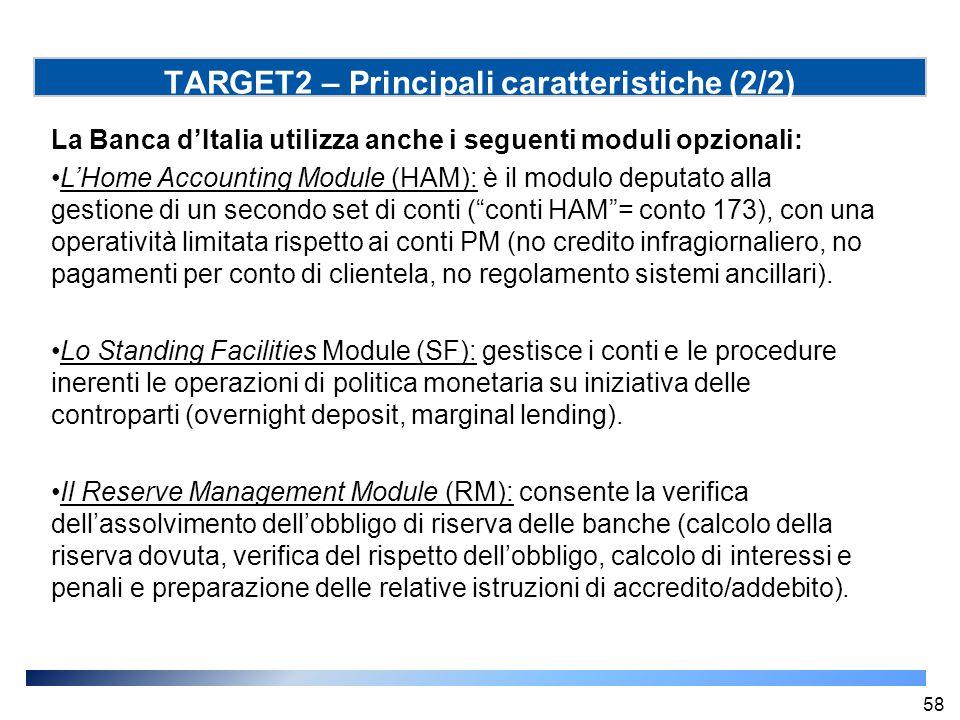 TARGET2 – Principali caratteristiche (2/2) La Banca d'Italia utilizza anche i seguenti moduli opzionali: L'Home Accounting Module (HAM): è il modulo d