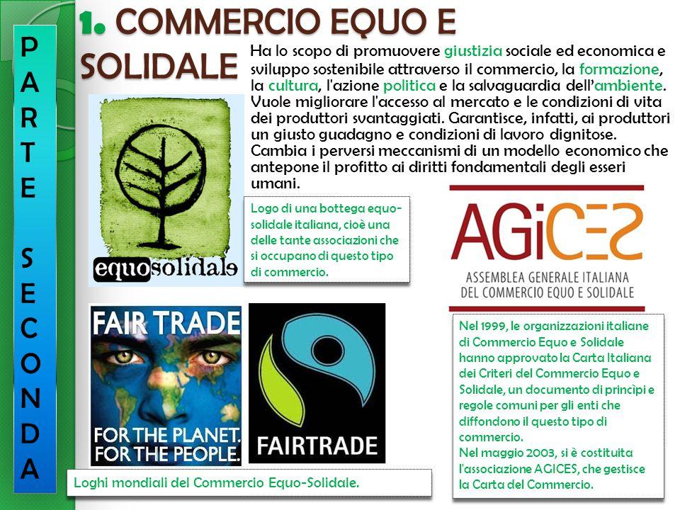 1. COMMERCIO EQUO E SOLIDALE PARTESECONDAPARTESECONDA Ha lo scopo di promuovere giustizia sociale ed economica e sviluppo sostenibile attraverso il co