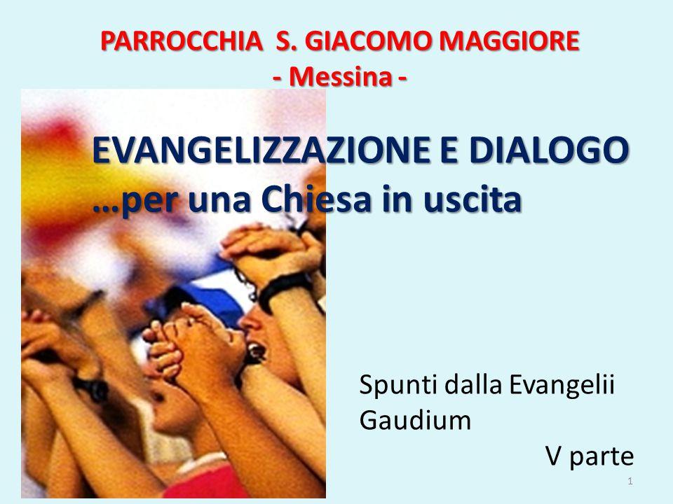 PARROCCHIA S. GIACOMO MAGGIORE - Messina - dd EVANGELIZZAZIONE E DIALOGO …per una Chiesa in uscita Spunti dalla Evangelii Gaudium V parte 1