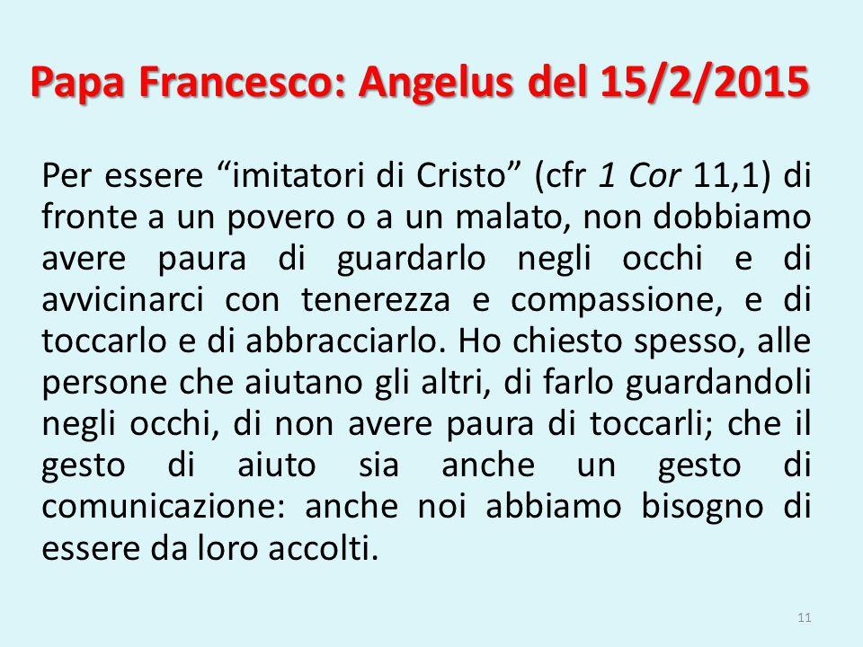 """Papa Francesco: Angelus del 15/2/2015 Per essere """"imitatori di Cristo"""" (cfr 1 Cor 11,1) di fronte a un povero o a un malato, non dobbiamo avere paura"""
