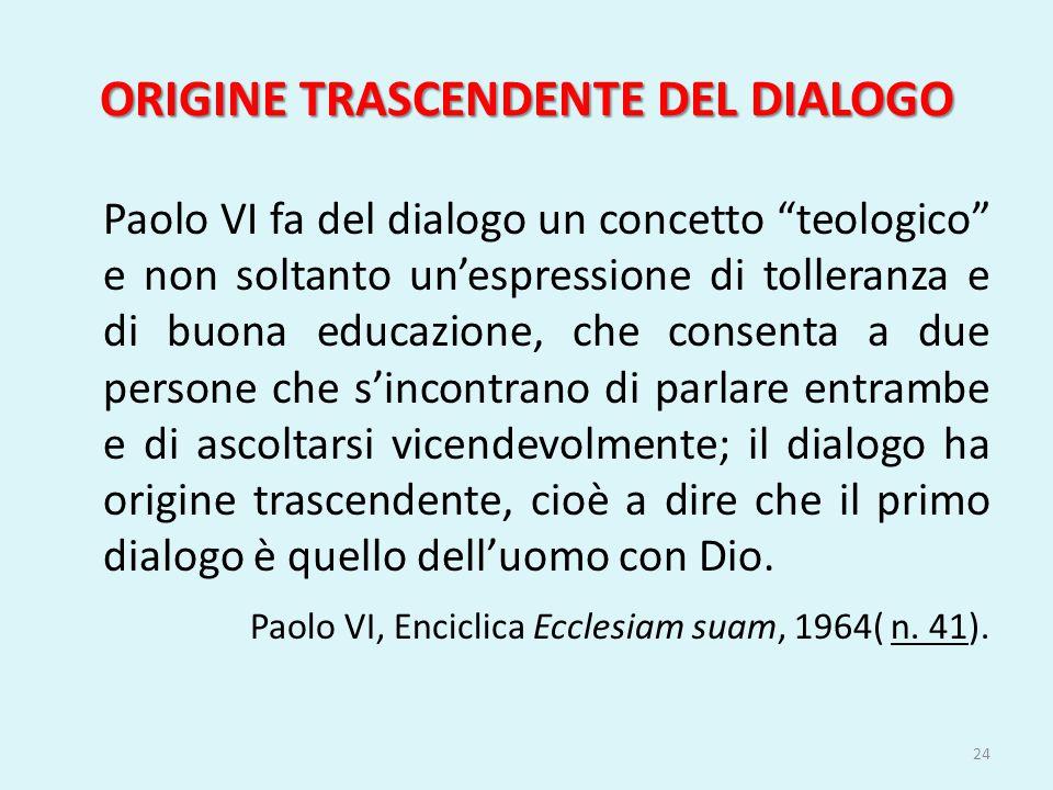 """ORIGINE TRASCENDENTE DEL DIALOGO Paolo VI fa del dialogo un concetto """"teologico"""" e non soltanto un'espressione di tolleranza e di buona educazione, ch"""