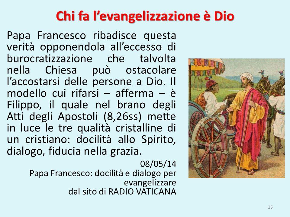 Chi fa l'evangelizzazione è Dio Papa Francesco ribadisce questa verità opponendola all'eccesso di burocratizzazione che talvolta nella Chiesa può osta