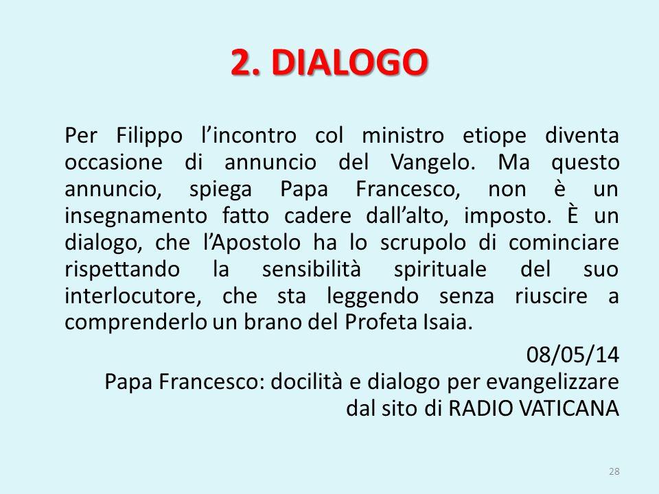 2. DIALOGO Per Filippo l'incontro col ministro etiope diventa occasione di annuncio del Vangelo. Ma questo annuncio, spiega Papa Francesco, non è un i