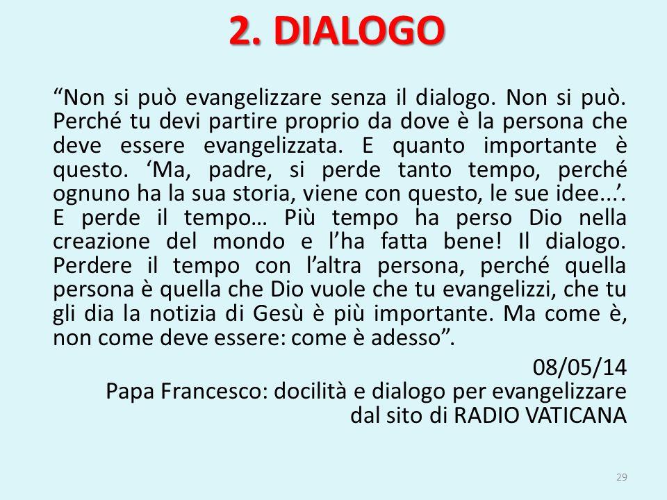 """2. DIALOGO """"Non si può evangelizzare senza il dialogo. Non si può. Perché tu devi partire proprio da dove è la persona che deve essere evangelizzata."""