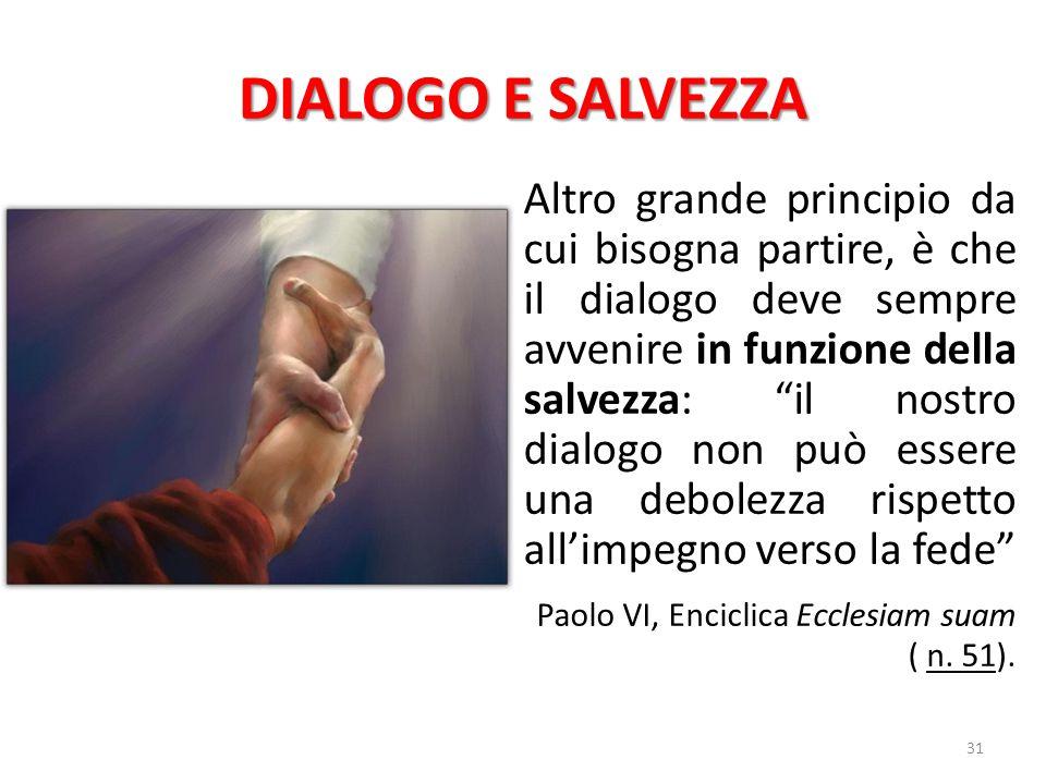 """DIALOGO E SALVEZZA Altro grande principio da cui bisogna partire, è che il dialogo deve sempre avvenire in funzione della salvezza: """"il nostro dialogo"""