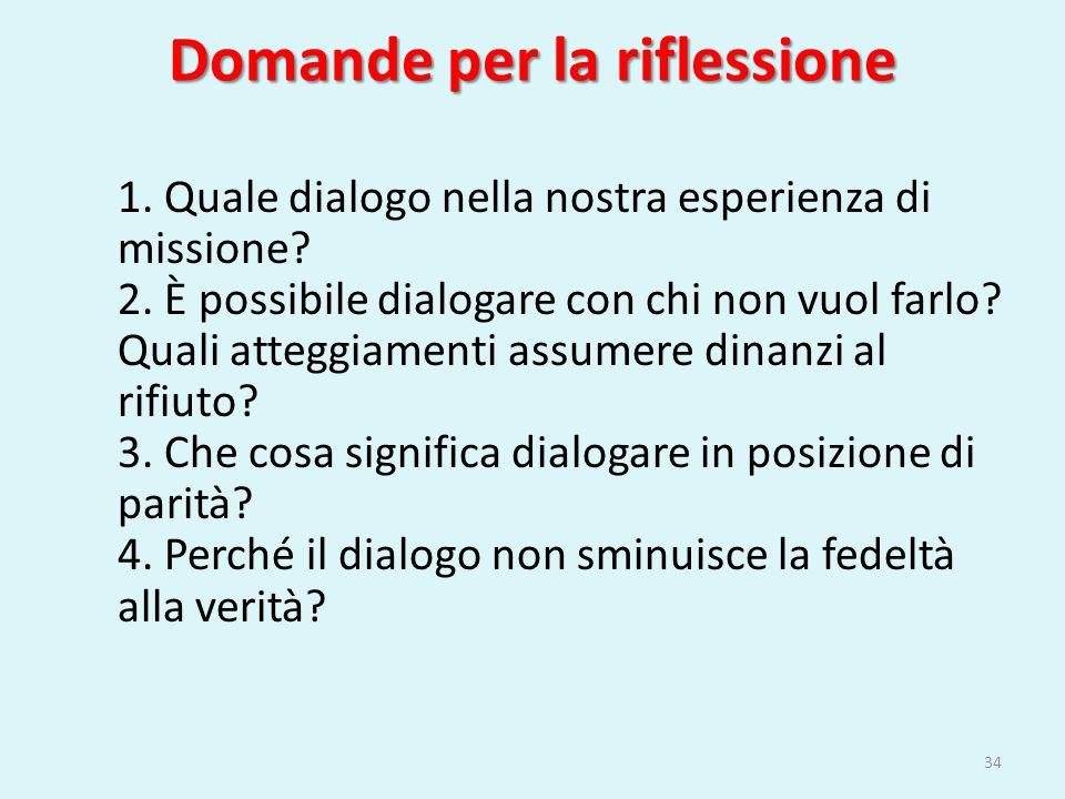 Domande per la riflessione 1. Quale dialogo nella nostra esperienza di missione? 2. È possibile dialogare con chi non vuol farlo? Quali atteggiamenti