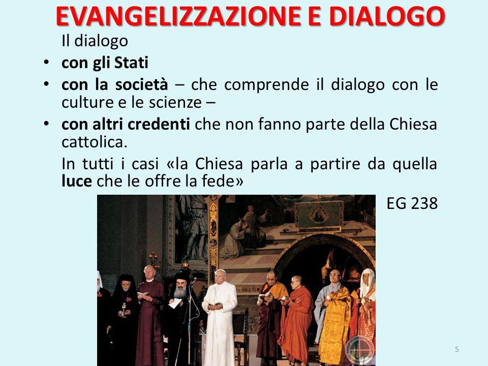 EVANGELIZZAZIONE E DIALOGO Il dialogo con gli Stati con la società – che comprende il dialogo con le culture e le scienze – con altri credenti che non