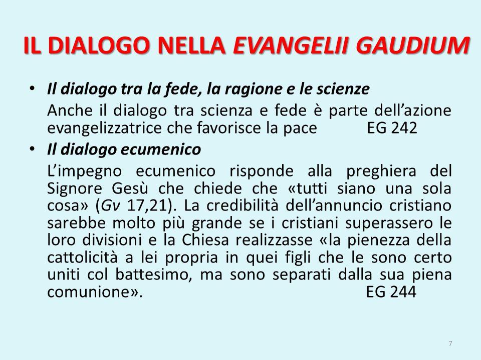 IL DIALOGO NELLA EVANGELII GAUDIUM Il dialogo tra la fede, la ragione e le scienze Anche il dialogo tra scienza e fede è parte dell'azione evangelizza