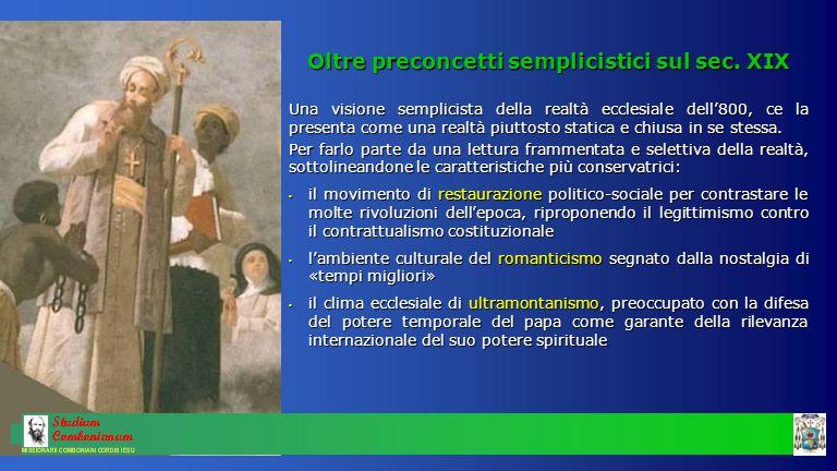 Oltre preconcetti semplicistici sul sec. XIX Una visione semplicista della realtà ecclesiale dell'800, ce la presenta come una realtà piuttosto static