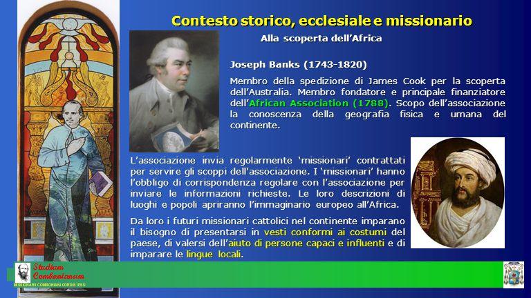 Contesto storico, ecclesiale e missionario Alla scoperta dell'Africa Joseph Banks (1743-1820) Membro della spedizione di James Cook per la scoperta de