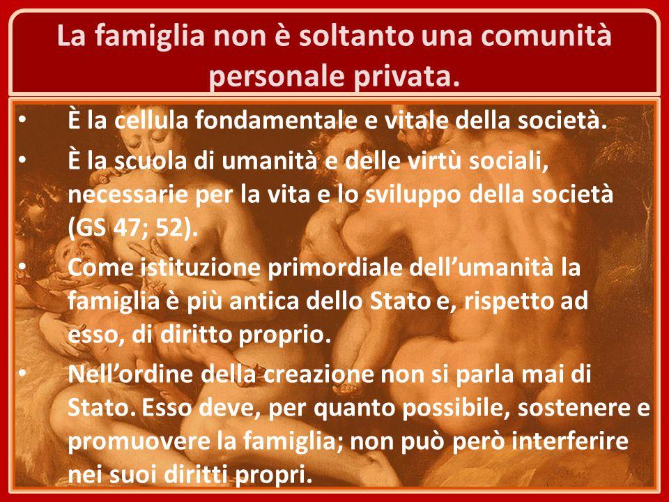 La famiglia non è soltanto una comunità personale privata.
